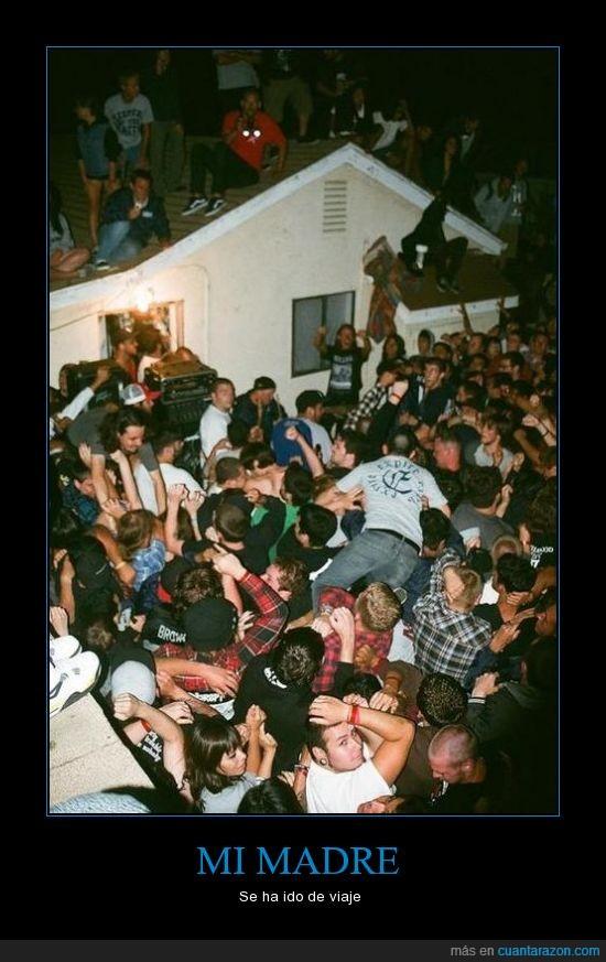 casa,descontrol,fiesta,fieston,gente,lleno,mi madre,party hard,viaje