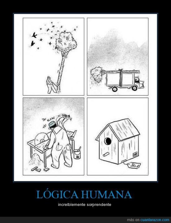 árbol,casa,humana,humano,lógica,pájaros,si se publica van a ver la que se va a liar en comentarios  xD,talar