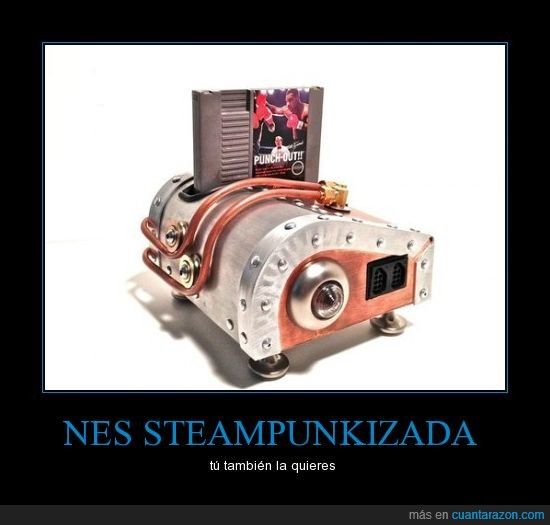 aun asi la original sera la mejor,NES,querer,steampunkizada