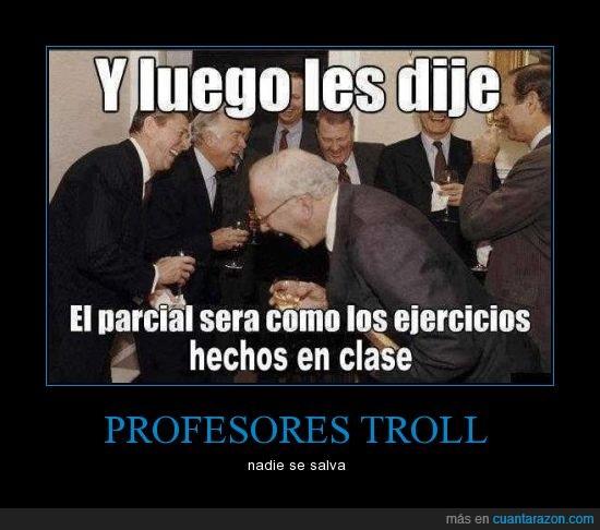 clase,ejercicios,evaluacion,parcial,porfesor,troll
