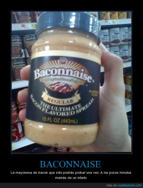 americanos...,baconnaise,horror,Mayonesa de bacon,muerte