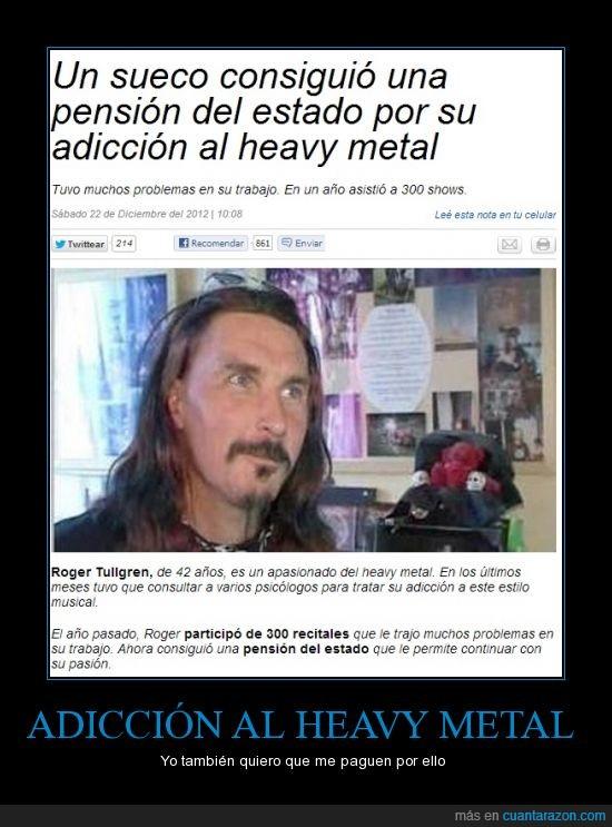 adiccion,amor al heavy,heavy metal,pensión,sueco,yeah