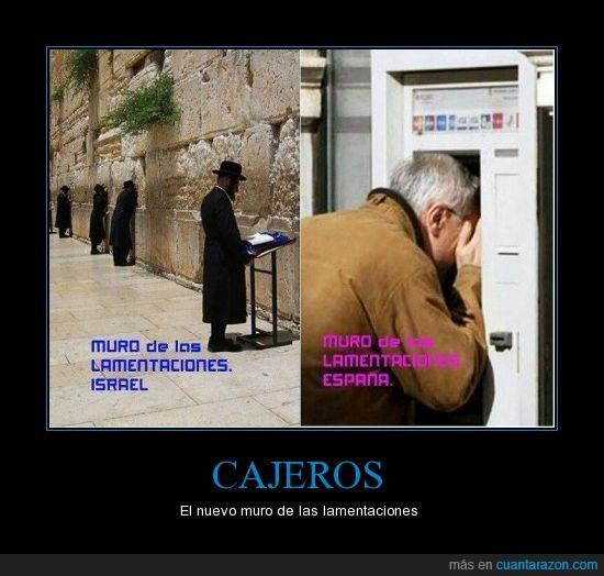 cajero,crisis,dinero,economia,españa,israel,lamentaciones