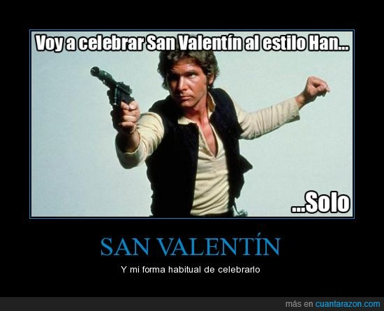 forever alone,han solo,pasar,san valentin,star wars