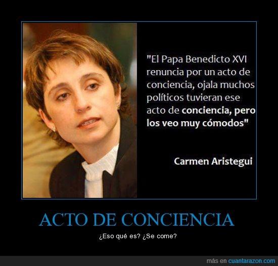 Carmen Aristegui,Comodidad,Conciencia,Cuánta Razón,Papa benedicto XVI,Politico