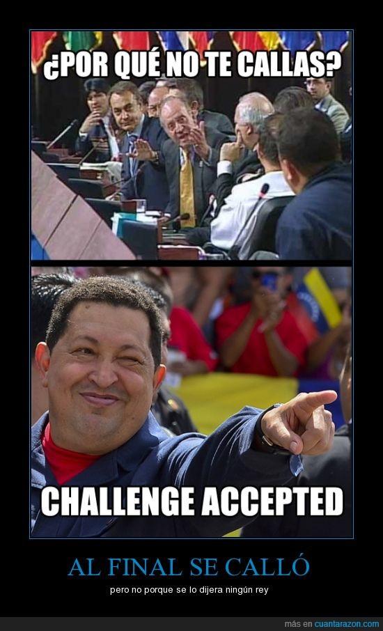 chavez,DEP,hugo,por qué no te callas,rey,venezuela challenge