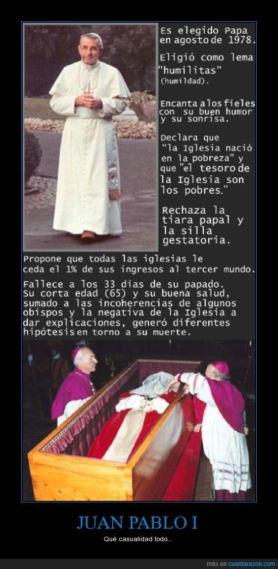 envenenado,iglesia,incoherencias,intereses,Jesus,Juan Pablo I,muerte,primero dijeron que murio dormido luego dijeron que murio en su escritorio con varios papeles en la,vaticano