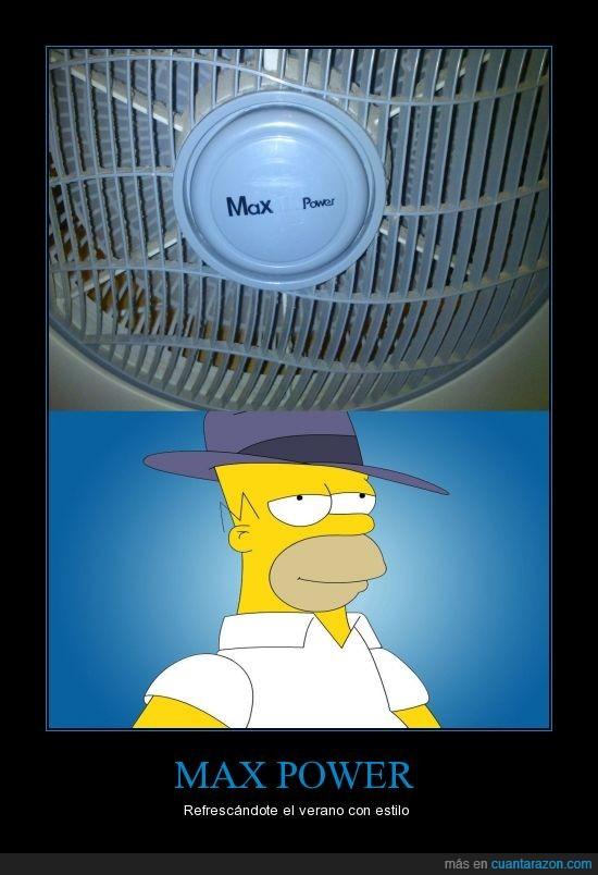 homer,Max Power,simpson,tu nombre todos quieren tocaaaar,ventiladores