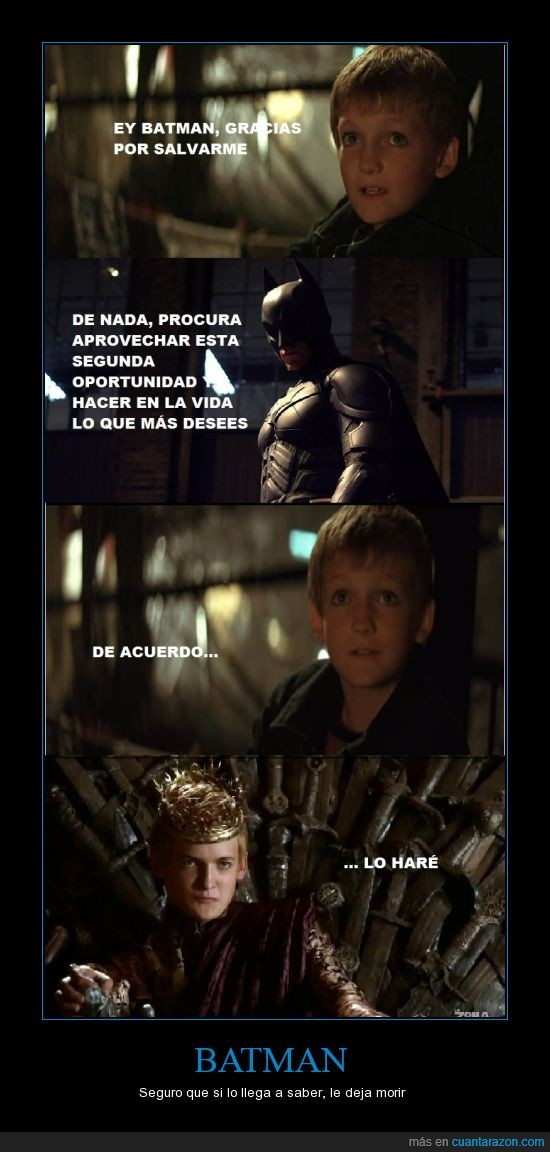 Batman,Batman Begins,Cagada,Joffrey,Juego de Tronos,Salvar,Tirano