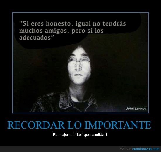 adecuado,Amigos,honestos,John Lennon,Tiene razón,verdad