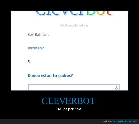 Batman,Cleverbot,padres,Troll