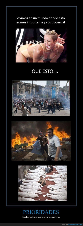egipto,guerra,idiota,miley cyrus,muerte,mundo,poner prioridad,prioridades