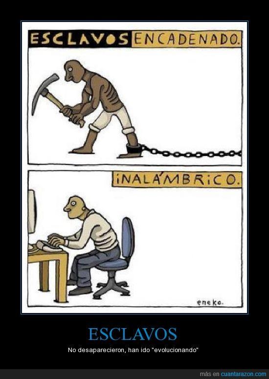 capitalismo,esclavitud,Esclavos modernos,inalambrico,ordenador,trabajar