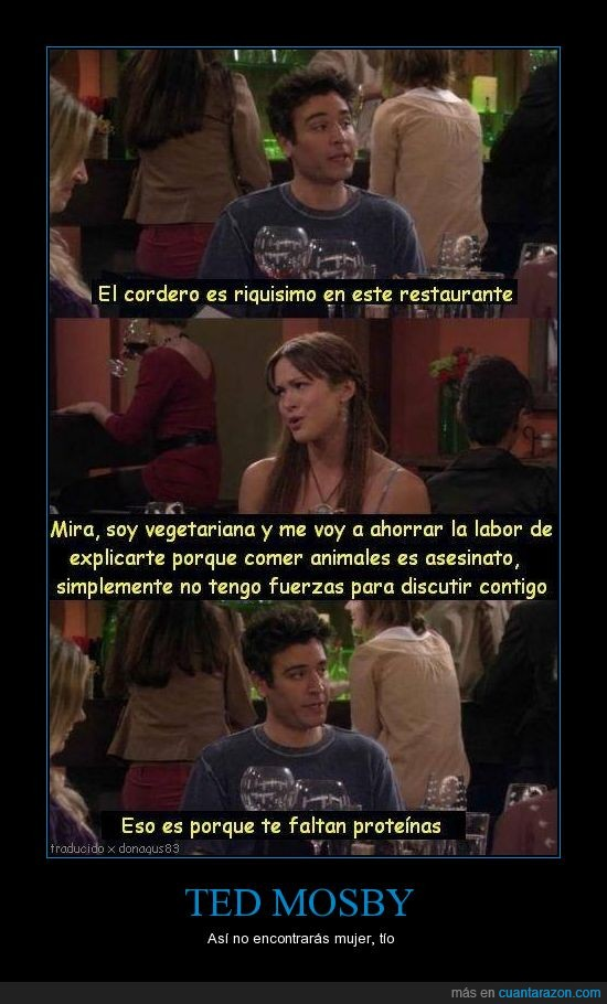 comer,hoy i met your mother,mosby,proteinas,ted,veganos,vegetarianos