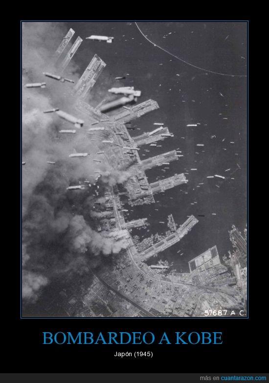 bombas,Japón,kobe,segunda guerra mundial,Y ahora es un puerto con mas tecnología que todo México