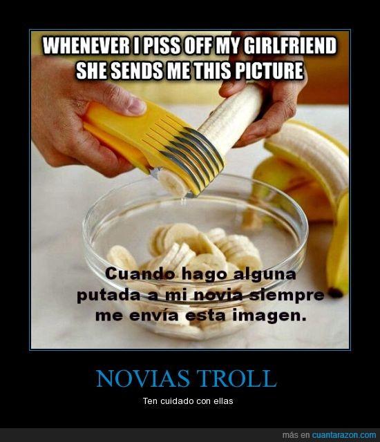 amenaza,banana,cortador,novia troll,platano,troll