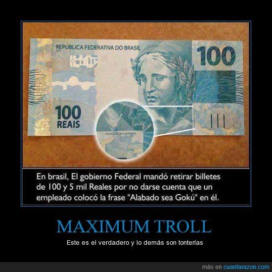 alabado sea goku,billete,billetes,brasil,retirar,troll