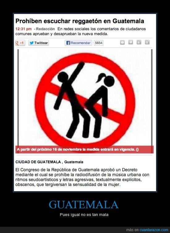 bieeeeeen,escuchar,guatemala,musica,prohiben,prohibir,reggaeton,regueton