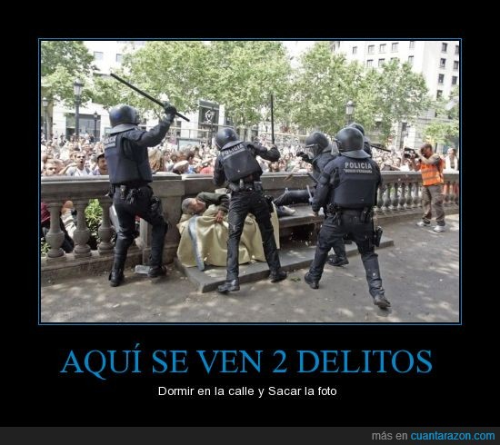 atacar,delitos,dormir,hostia,ilegal,impunidad,injusticia,policia,porra,salvajes