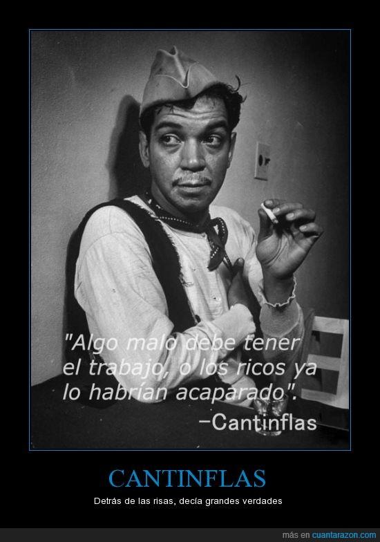 acaparado,algo,bueno,Cantinflas,frase,malo,ricos,trabajo