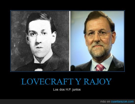 h.p.,Howard Phillips Lovecraft,parecido razonable,Rajoy