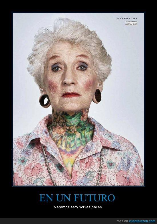 abuela,dilatas,futuro,mayor,modernos,señora,tattoos,tol harcor primo