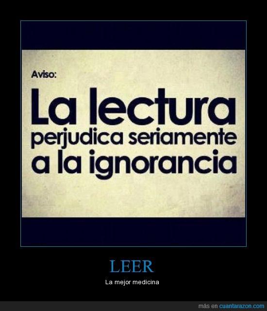 cuanta razon,ignorancia,lectura,perjudicar,yep