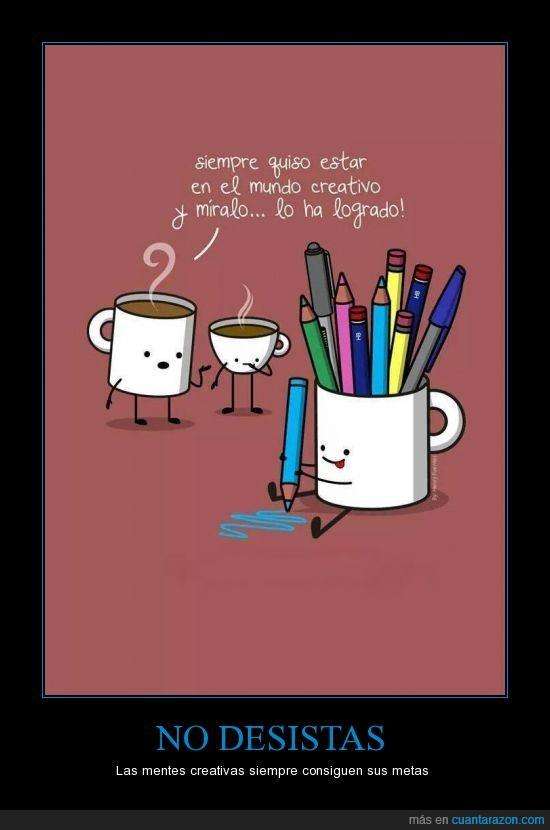 cafe,creativas,desistir,lápices,Mentes,rendirse,tazas