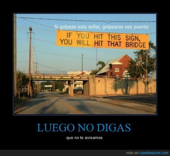 altura,cartel,chocar,golpear,idiotas,pasar,puente