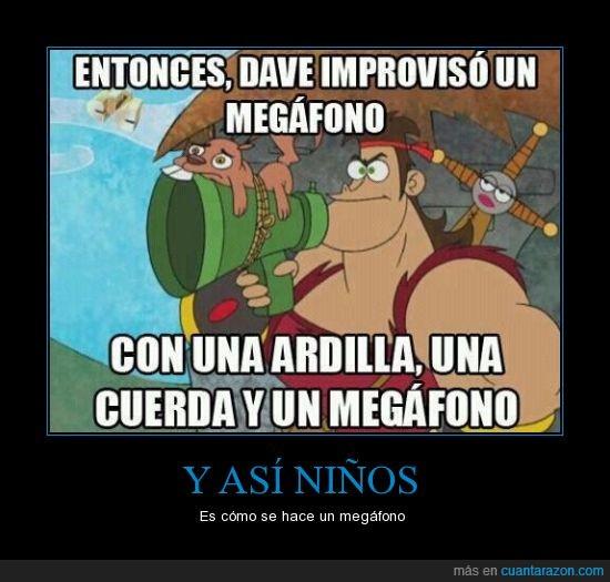 ardilla,Dave el Barbaro,Definitivamente ya nada es lo de antes,Megafono