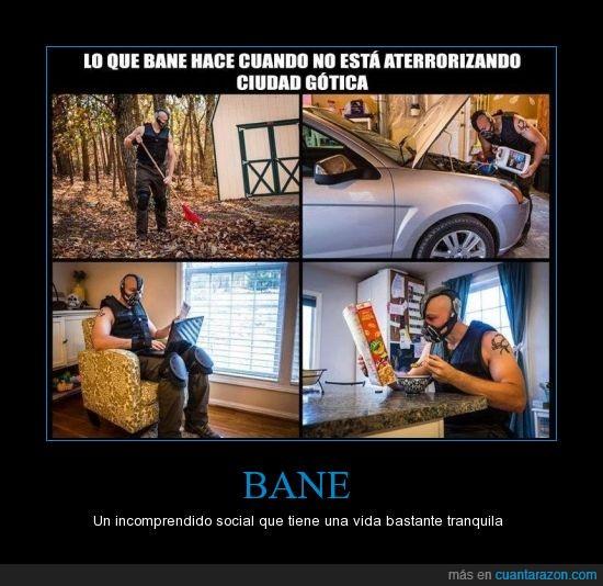 Bane,hombre de hogar,incomprendido social,vida tranquila