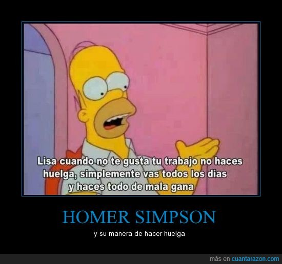 Hacer huelga,Homer Simpson,Lisa,nos manifestareeeemos como hicimos ayeeer...,trabajo