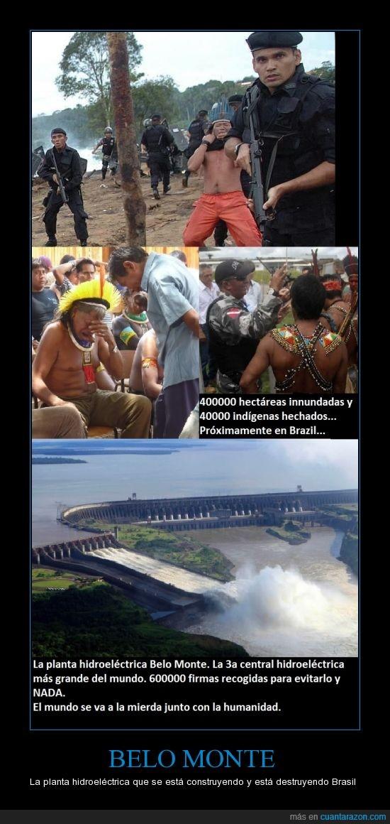 Belo Monte,Brasil,de mierda,destrucción,hidroeléctrica,humanos,indígenas,planta,y estupidos