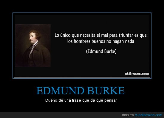 bueno,edmund burke,haga,hombre,mal,nada,triunfar,unico