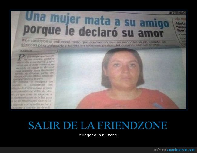 creo que ahora amo mas a mis mejores amigos,Friendzone,killzone,matar,pagafantas