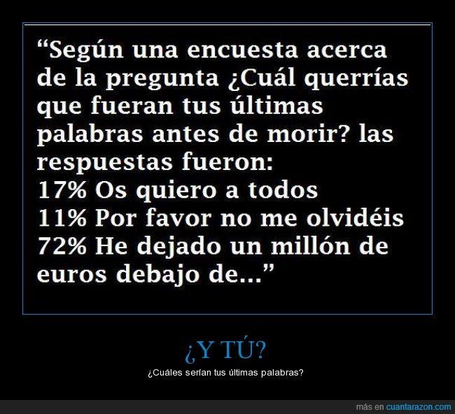 antes,debajo,dinero,euros,millon,morir,palabras,pregunta,troll,ultimas
