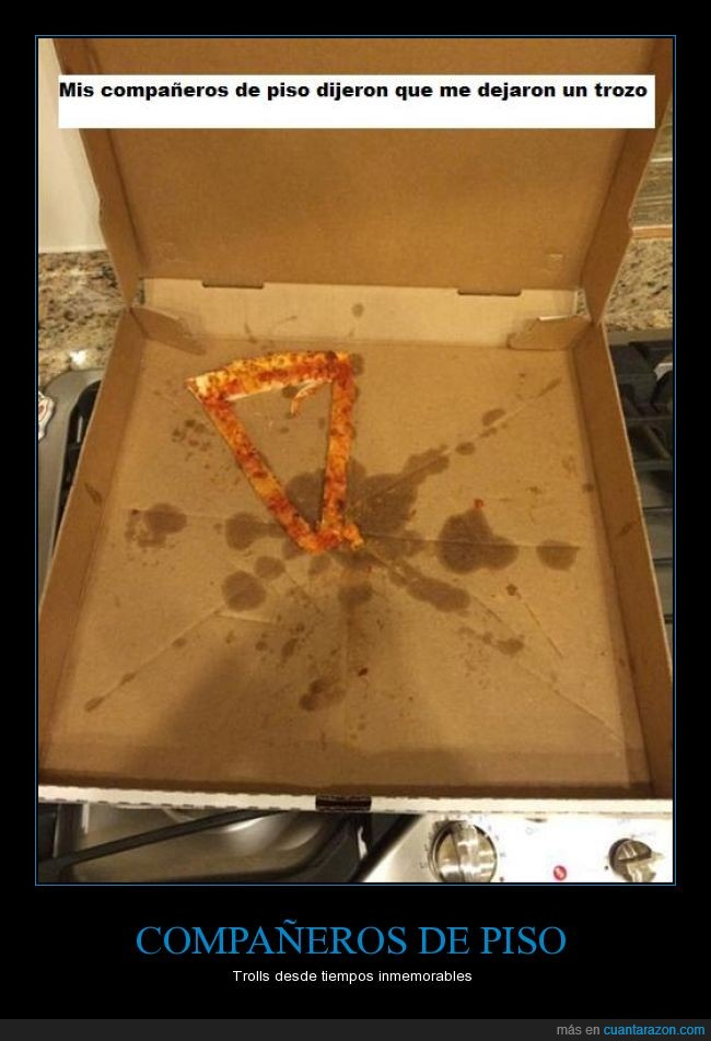 compañeros de piso,pizza,troll,trozo