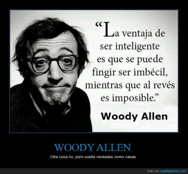 aparentar,casa,fingir,imbecil,imposible,inteligente,nadie,pretender,tonto,verdad,woody allen
