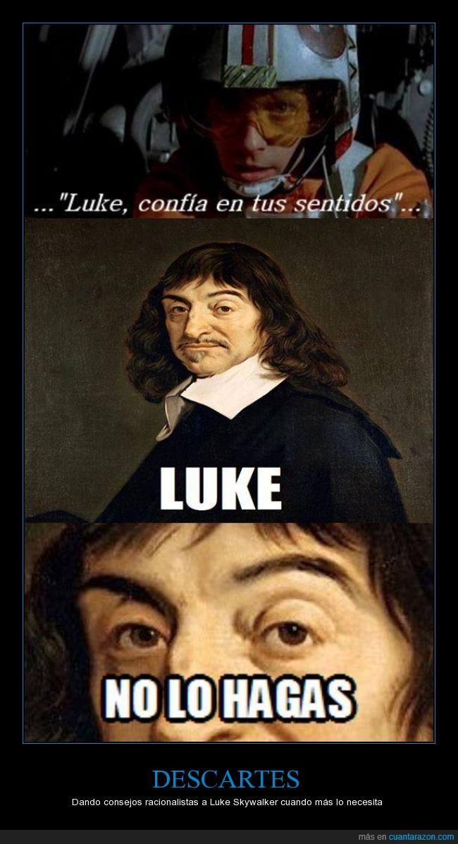 confia,Descartes,fuerza,jedi,luke skywalker,racionalista,rene,sentidos,Star Wars