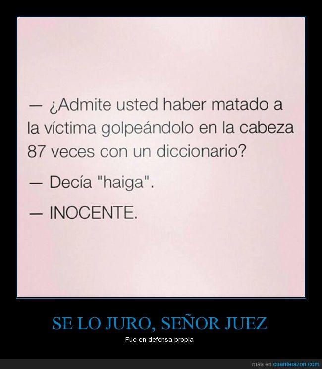 asesino,defensa,diccionario,golpear,haiga,inocente,juez,matar,ortografía,propia,victima