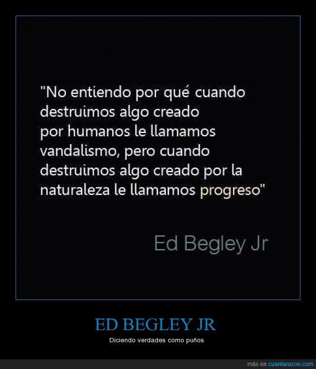decir,desastre,ed begley jr,naturaleza,progreso,puño,vandalismo,verdad