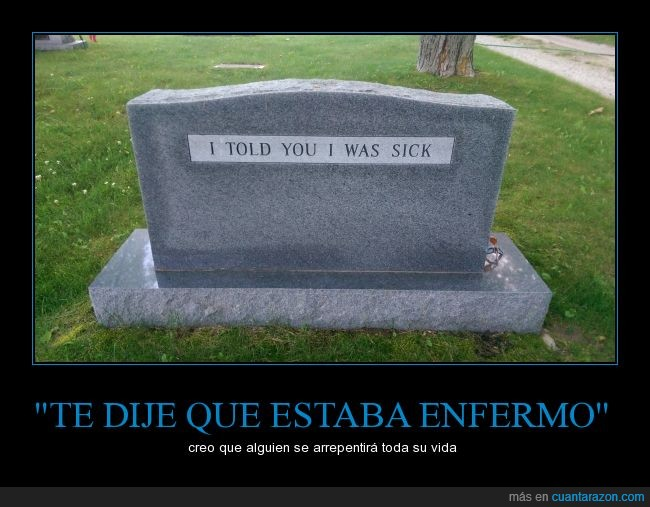 cementerio,enfermo,i told you i was sick,lapida,morir,muerto,sick,tumba