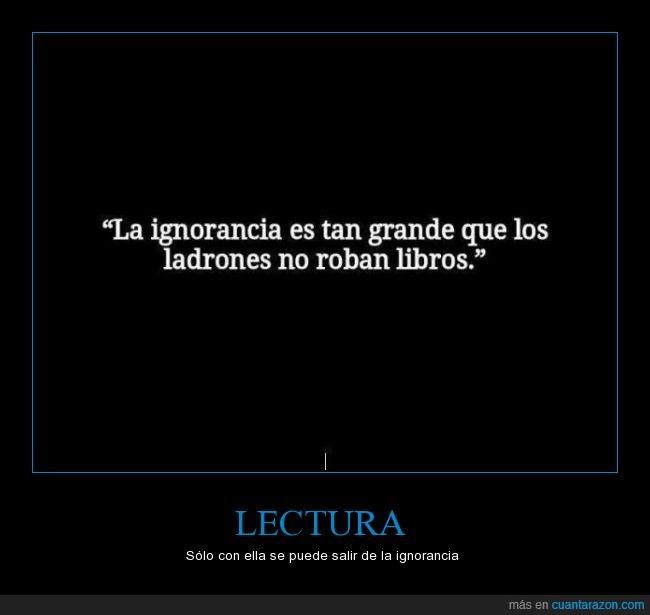 conocimiento,cultura,ignorancia,lectura,leer,libros,robar,robo