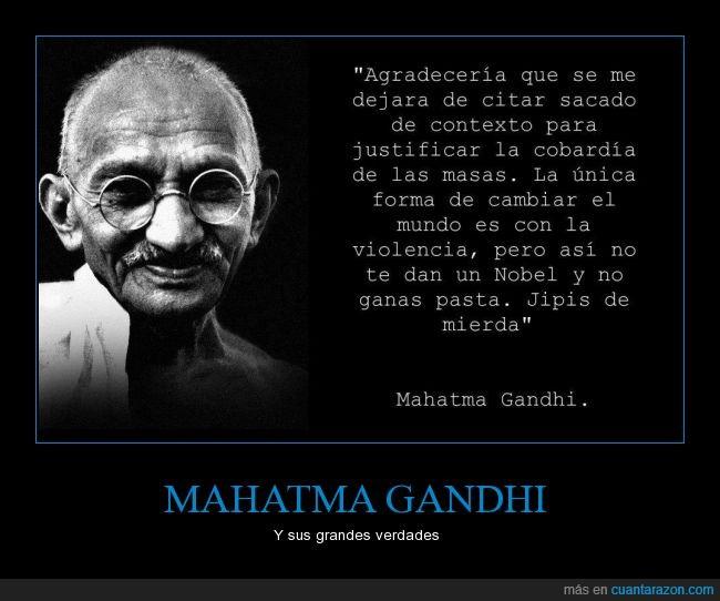 anarquismo,gandhi,Jipis,si crees que es verdad es que eres tonto,violenta revolucion