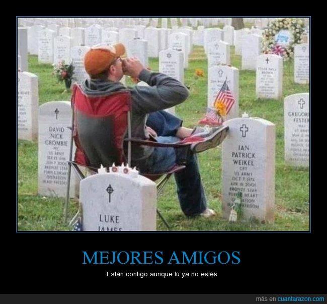amigo,bebida,cementerio,compañía,mejor amigo,muerte,siempre,tumba
