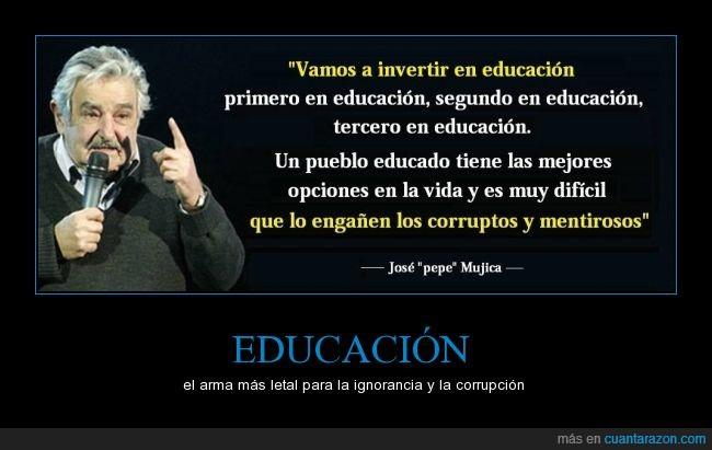 arma letal,corrupción,educación,José Pepe Mujica,mentiras,pueblo ignorante