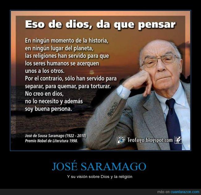 acercar,ateo,buena persona,creer,dios,escritor,literatura,nobel,personas,religion,Saramago