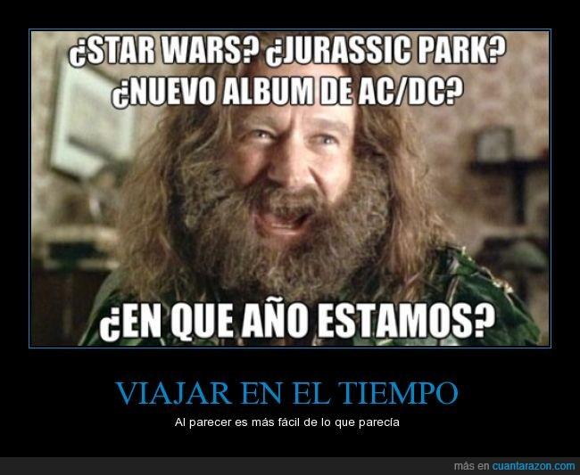 ac/dc,acdc,año,estamos,jumanji,jurassic park,robin williams,star wars,tiempo,viajar