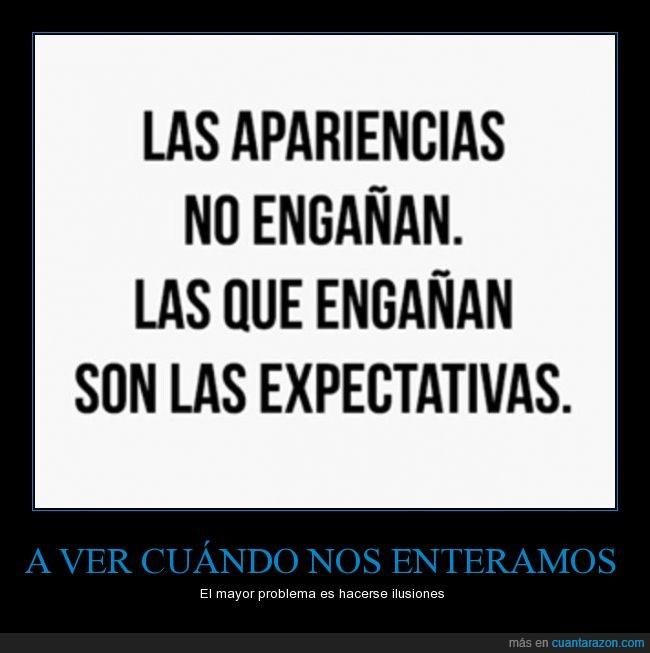 apariencia,aprender,creer,engañan,expectativas,ilusion,imaginar,pensar,vida