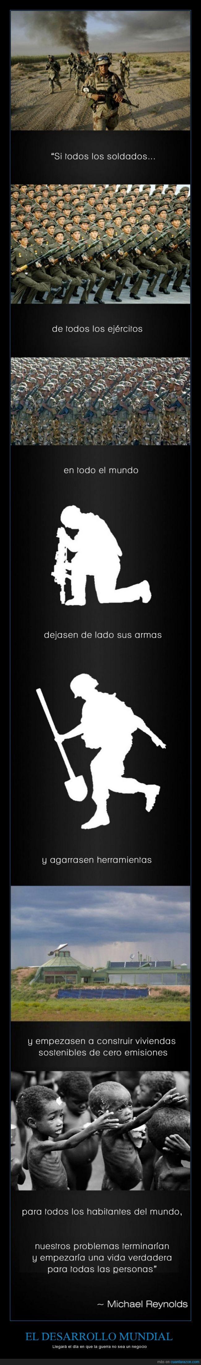 ayuda,ayudar,casa,constuir,eliminar la guerra,guerra,herramienta,invertir en el bienestar de los demas,Michael Reynolds,soldado,violencia